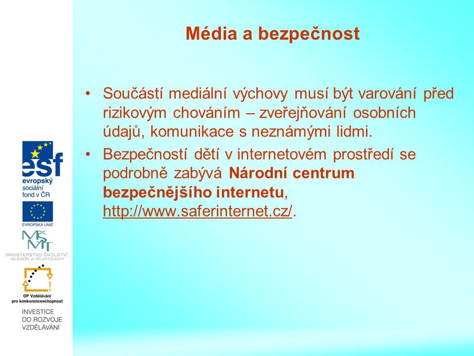 Média a bezpečnost Součástí mediální výchovy musí být varování před rizikovým chováním – zveřejňování osobních údajů, komunikace s neznámými lidmi.