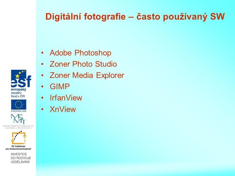 Digitální fotografie – často používaný SW Adobe Photoshop Zoner Photo Studio Zoner Media Explorer GIMP IrfanView XnView