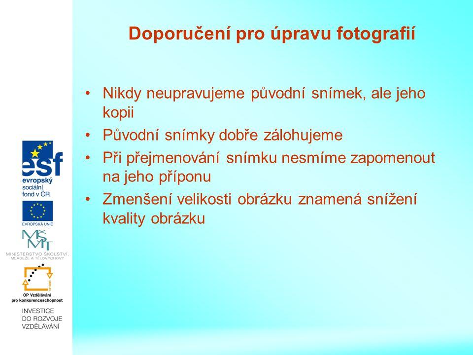 Doporučení pro úpravu fotografií Nikdy neupravujeme původní snímek, ale jeho kopii Původní snímky dobře zálohujeme Při přejmenování snímku nesmíme zapomenout na jeho příponu Zmenšení velikosti obrázku znamená snížení kvality obrázku