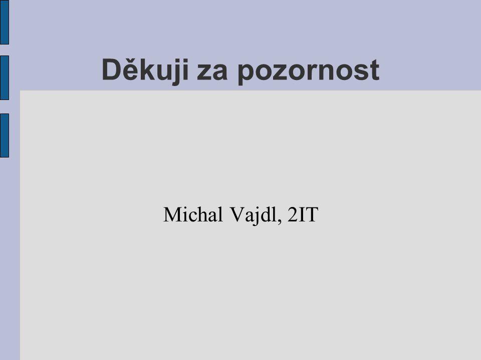 Děkuji za pozornost Michal Vajdl, 2IT