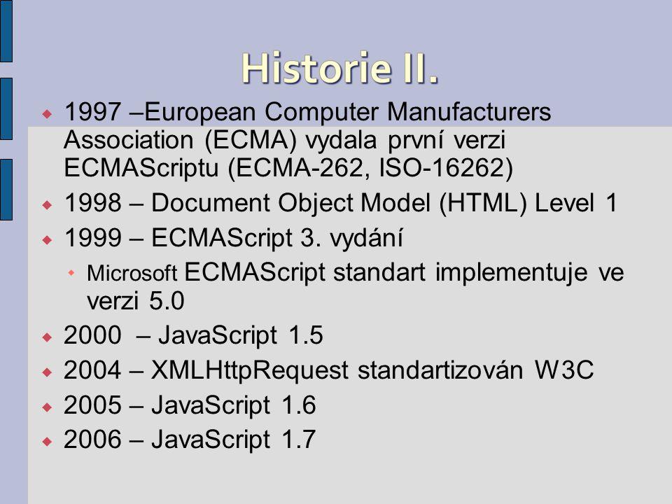 Příklad s proměnými: var y, text; y = 13; y = y * 2 * 7 * 11; text = Hezké číslo je + y; document.write(text); Příklad