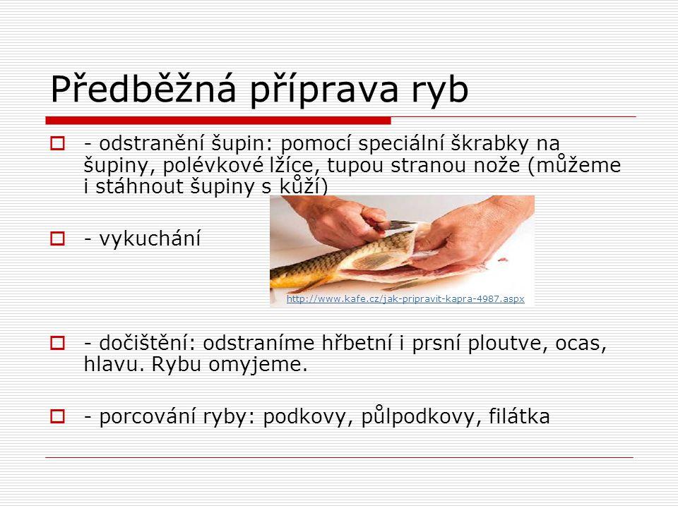 Předběžná příprava ryb  - odstranění šupin: pomocí speciální škrabky na šupiny, polévkové lžíce, tupou stranou nože (můžeme i stáhnout šupiny s kůží)