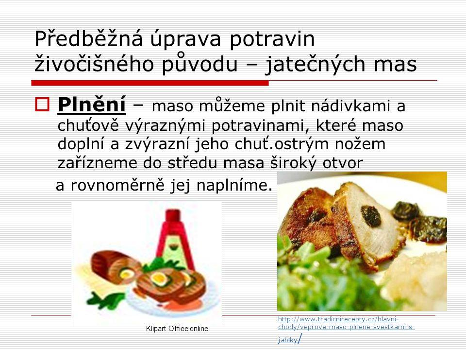 Předběžná úprava potravin živočišného původu – jatečných mas  Plnění – maso můžeme plnit nádivkami a chuťově výraznými potravinami, které maso doplní