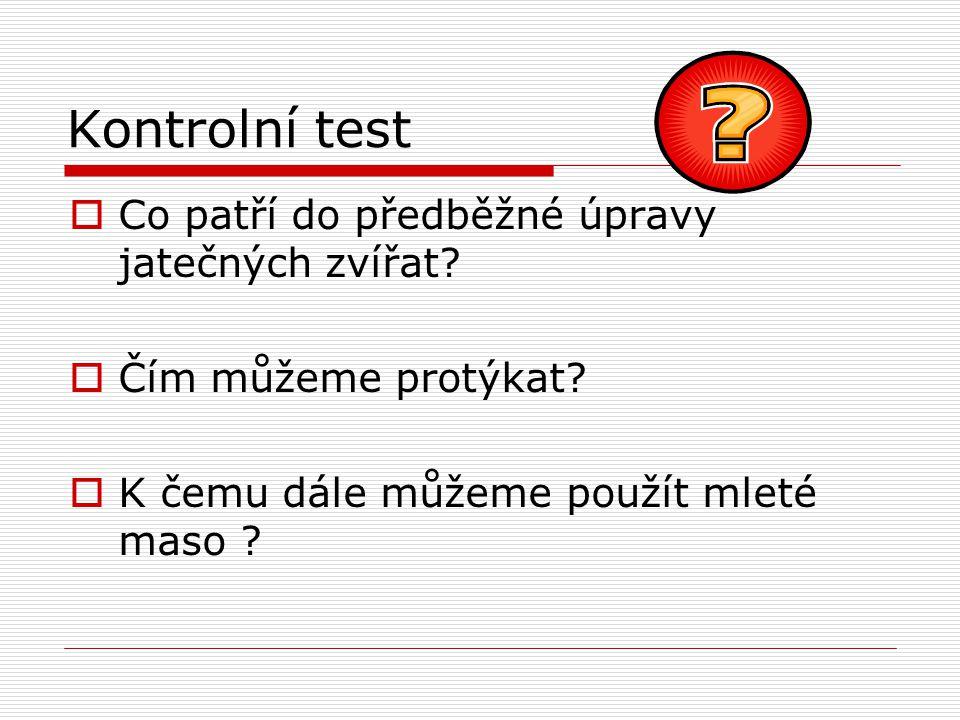Kontrolní test  Co patří do předběžné úpravy jatečných zvířat.