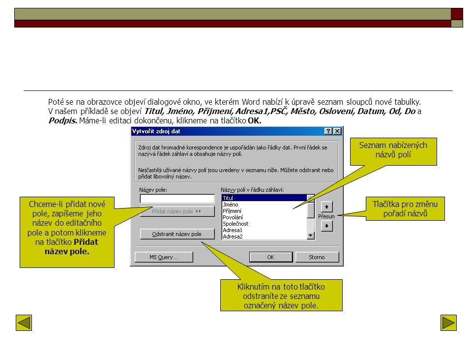 Tvorba zdroje dat Z nabídky příkazů Nástroje vyberte položku Hromadná korespondence. Tím vyvoláte dialogové okno, ve které kliknutím na tlačítko Data