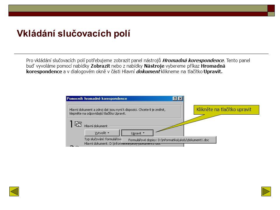 Editace dat Chceme-li vyplnit nebo upravit nové data pro nové adresáty do tabulky, klikneme na tlačítko Upravit zdroj dat Klikněte na tlačítko Upravit
