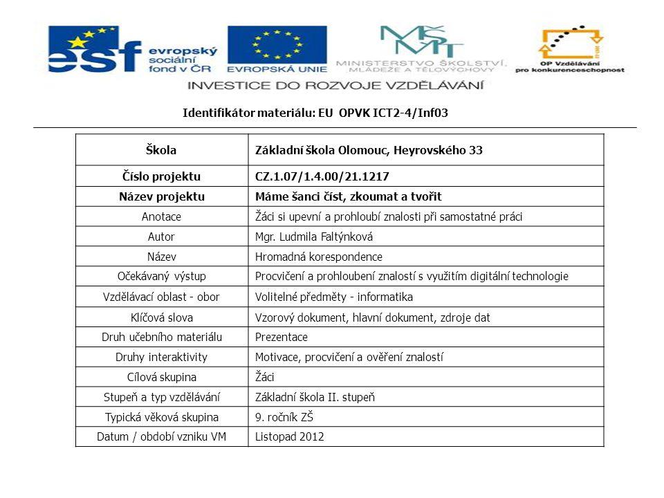 Identifikátor materiálu: EU OPVK ICT2-4/Inf03 ŠkolaZákladní škola Olomouc, Heyrovského 33 Číslo projektuCZ.1.07/1.4.00/21.1217 Název projektuMáme šanci číst, zkoumat a tvořit AnotaceŽáci si upevní a prohloubí znalosti při samostatné práci AutorMgr.
