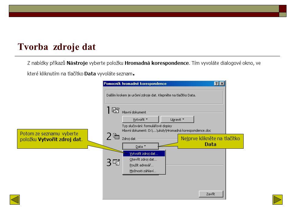 Tvorba zdroje dat Z nabídky příkazů Nástroje vyberte položku Hromadná korespondence.