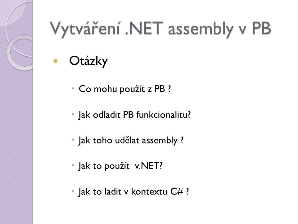 Vytváření.NET assembly v PB Otázky  Co mohu použít z PB .