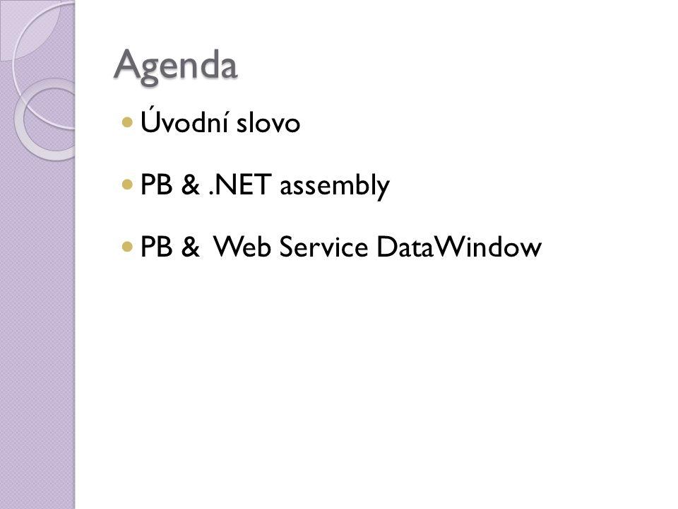 Agenda Úvodní slovo PB &.NET assembly PB & Web Service DataWindow
