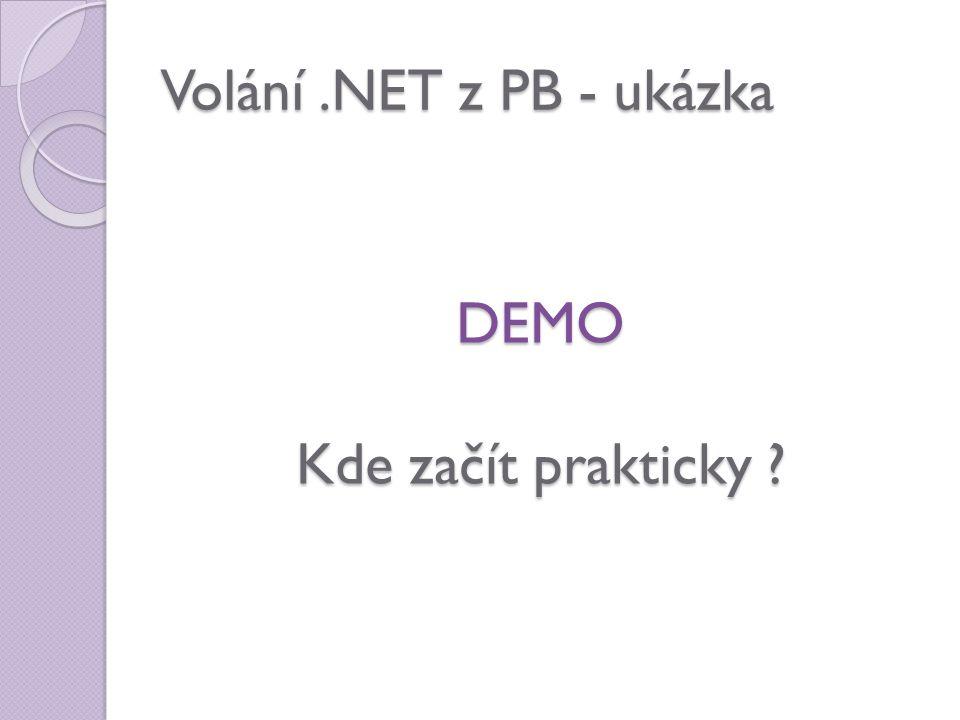 Volání.NET z PB - ukázka DEMO Kde začít prakticky ?