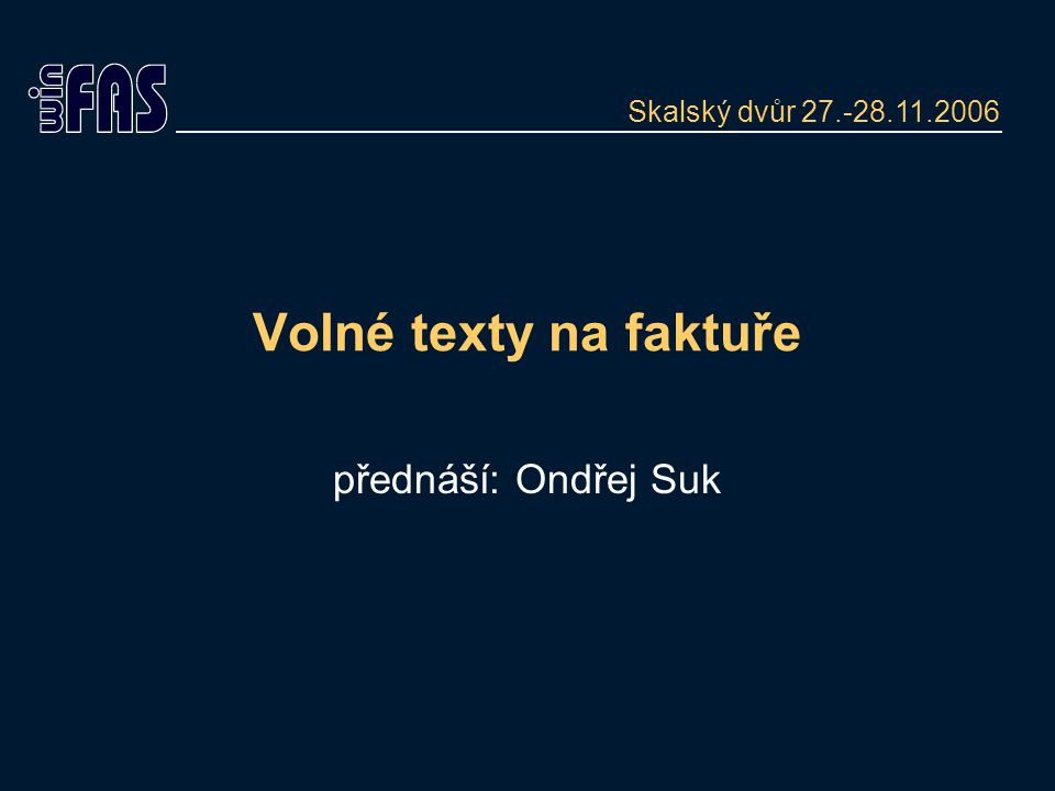 Volné texty na faktuře přednáší: Ondřej Suk Skalský dvůr 27.-28.11.2006
