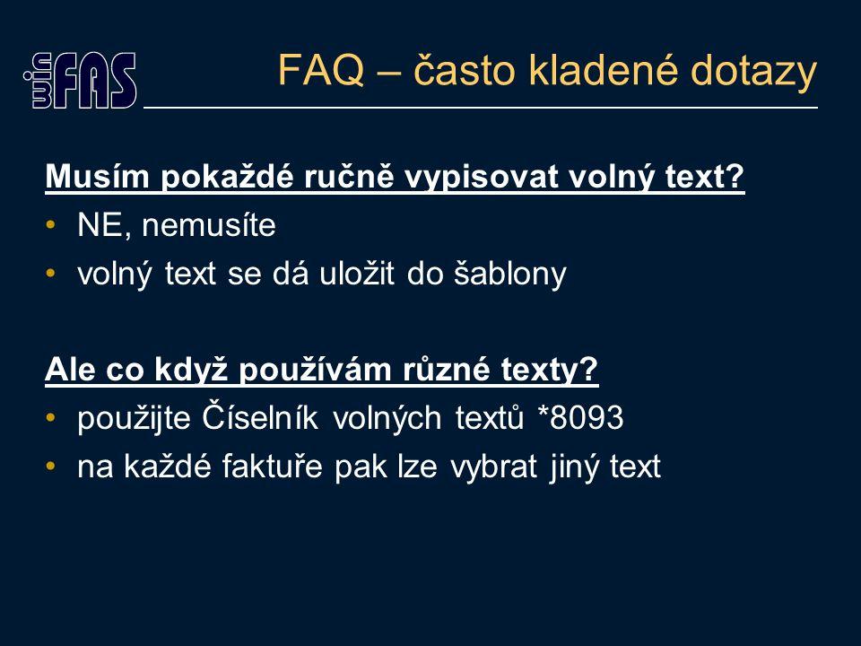 FAQ – často kladené dotazy Musím pokaždé ručně vypisovat volný text? NE, nemusíte volný text se dá uložit do šablony Ale co když používám různé texty?
