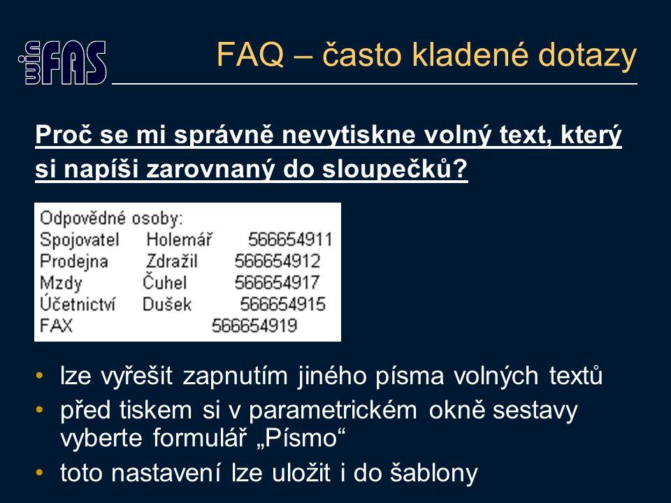 FAQ – často kladené dotazy Proč se mi správně nevytiskne volný text, který si napíši zarovnaný do sloupečků? lze vyřešit zapnutím jiného písma volných