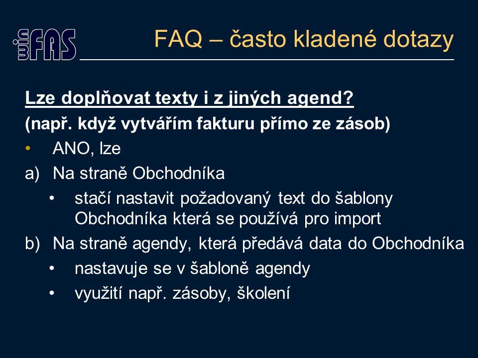 FAQ – často kladené dotazy Lze doplňovat texty i z jiných agend? (např. když vytvářím fakturu přímo ze zásob) ANO, lze a)Na straně Obchodníka stačí na
