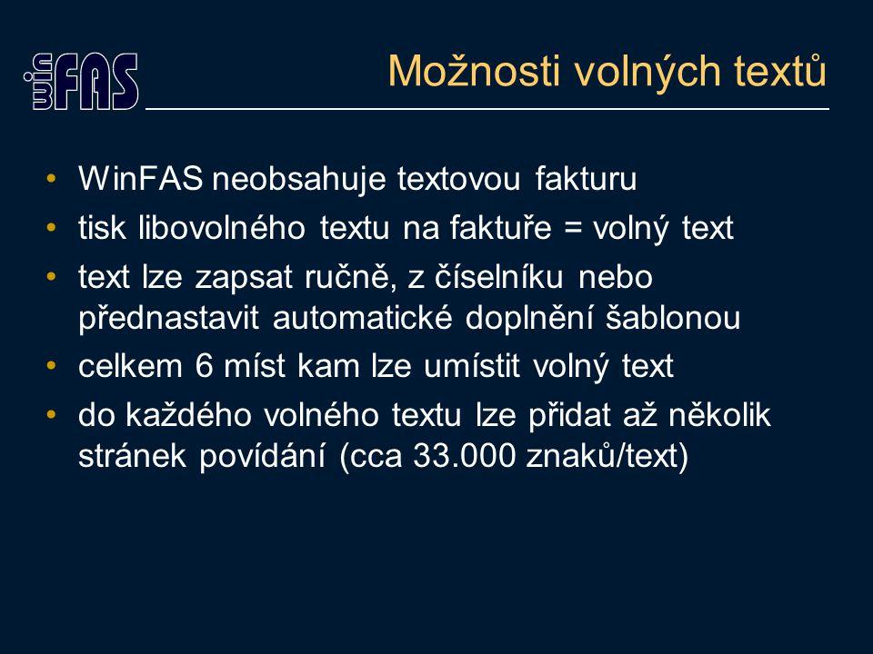 Možnosti volných textů WinFAS neobsahuje textovou fakturu tisk libovolného textu na faktuře = volný text text lze zapsat ručně, z číselníku nebo přednastavit automatické doplnění šablonou celkem 6 míst kam lze umístit volný text do každého volného textu lze přidat až několik stránek povídání (cca 33.000 znaků/text)