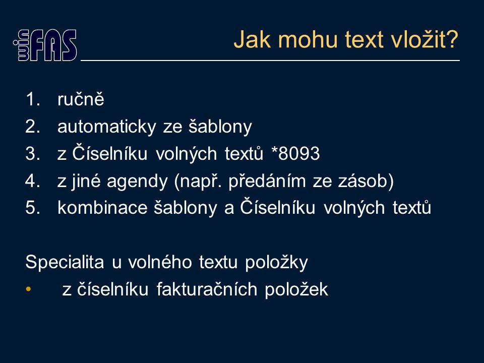 Jak mohu text vložit? 1.ručně 2.automaticky ze šablony 3.z Číselníku volných textů *8093 4.z jiné agendy (např. předáním ze zásob) 5.kombinace šablony