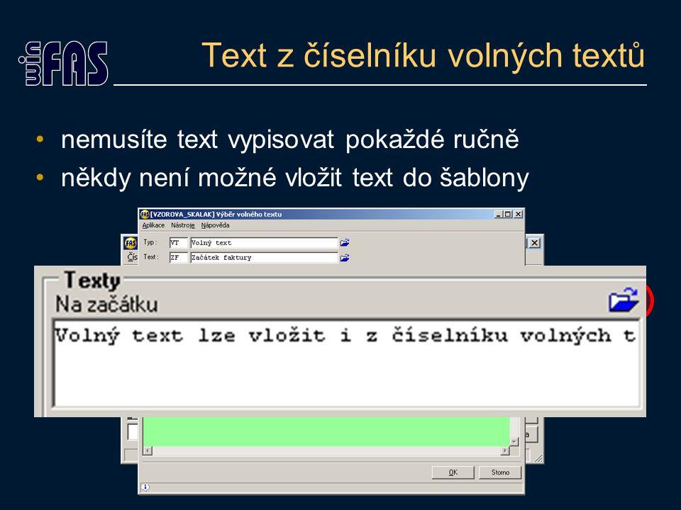 Kombinace šablony a číselníku do šablony se dá nastavit, který text z číselníku doplnit výhody: –v šabloně je pouze krátký odkaz, ne dlouhý text –když změním text v číselníku, změny se okamžitě projeví ve všech šablonách kde byl text použit –v textu lze nastavit místa, na která má skočit kurzor (využití např.