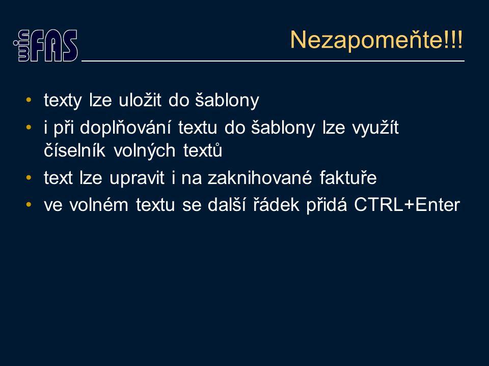 Nezapomeňte!!! texty lze uložit do šablony i při doplňování textu do šablony lze využít číselník volných textů text lze upravit i na zaknihované faktu