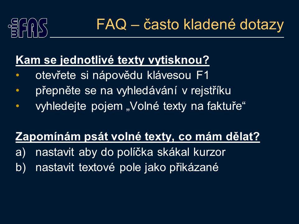 FAQ – často kladené dotazy Kam se jednotlivé texty vytisknou? otevřete si nápovědu klávesou F1 přepněte se na vyhledávání v rejstříku vyhledejte pojem