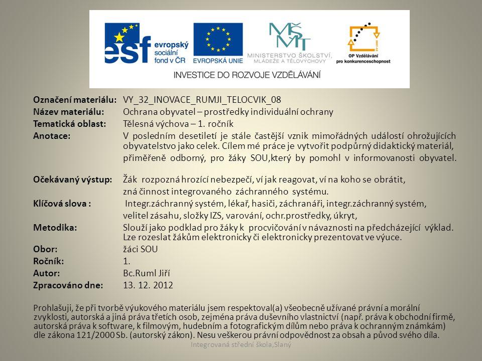 Označení materiálu: VY_32_INOVACE_RUMJI_TELOCVIK_08 Název materiálu:Ochrana obyvatel – prostředky individuální ochrany Tematická oblast:Tělesná výchova – 1.