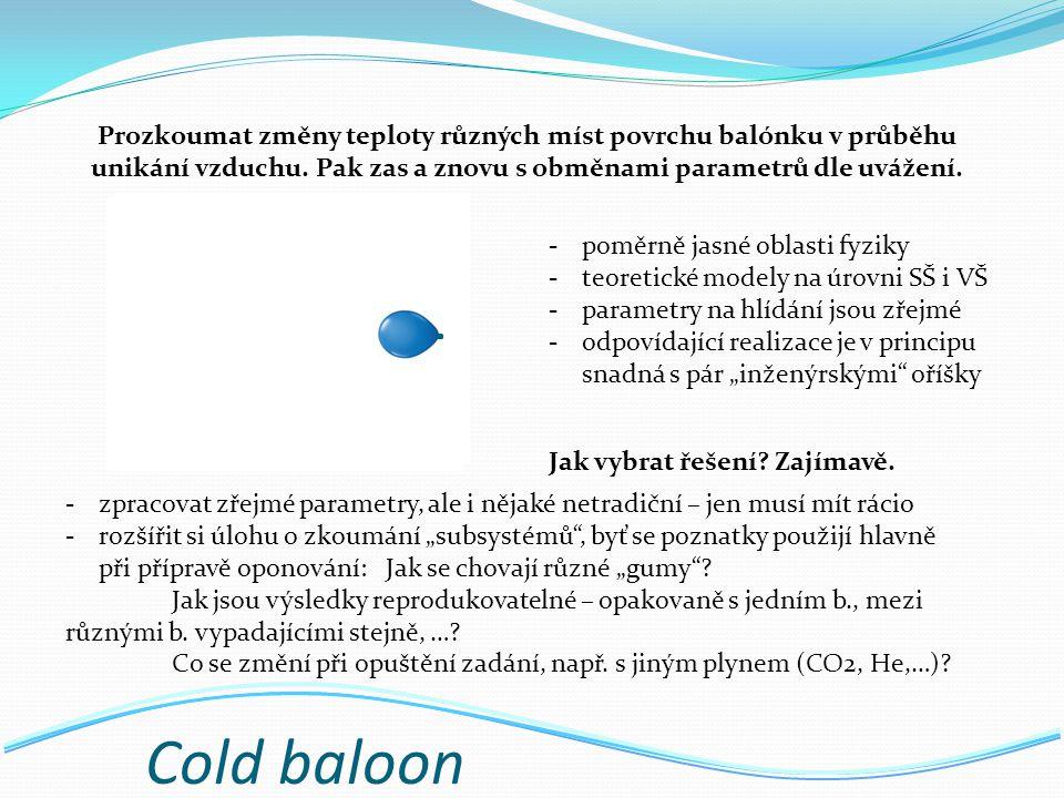 Cold baloon Probíhající děje:1)rozpínání unikajícího vzduchu 2) smršťení balónku 3)nedokonalá termoregulace povrchu okolním a vnitřním vzduchem Ano/Ne jsou jen rozcestníky, ne zátarasy.