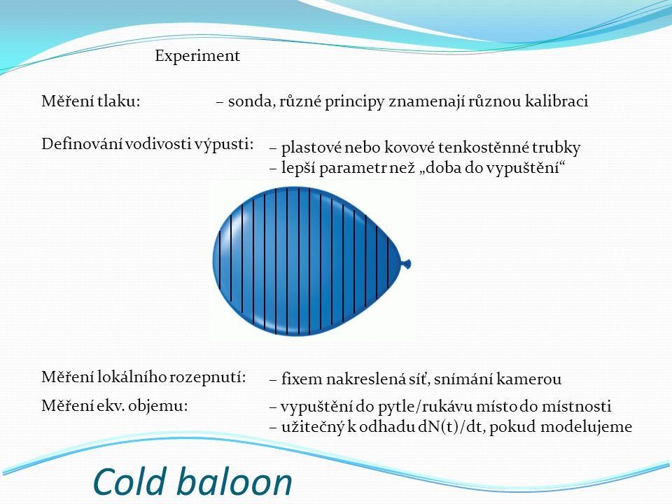 """Cold baloon Experiment Měření tlaku:– sonda, různé principy znamenají různou kalibraci Definování vodivosti výpusti: – plastové nebo kovové tenkostěnné trubky – lepší parametr než """"doba do vypuštění Měření ekv."""
