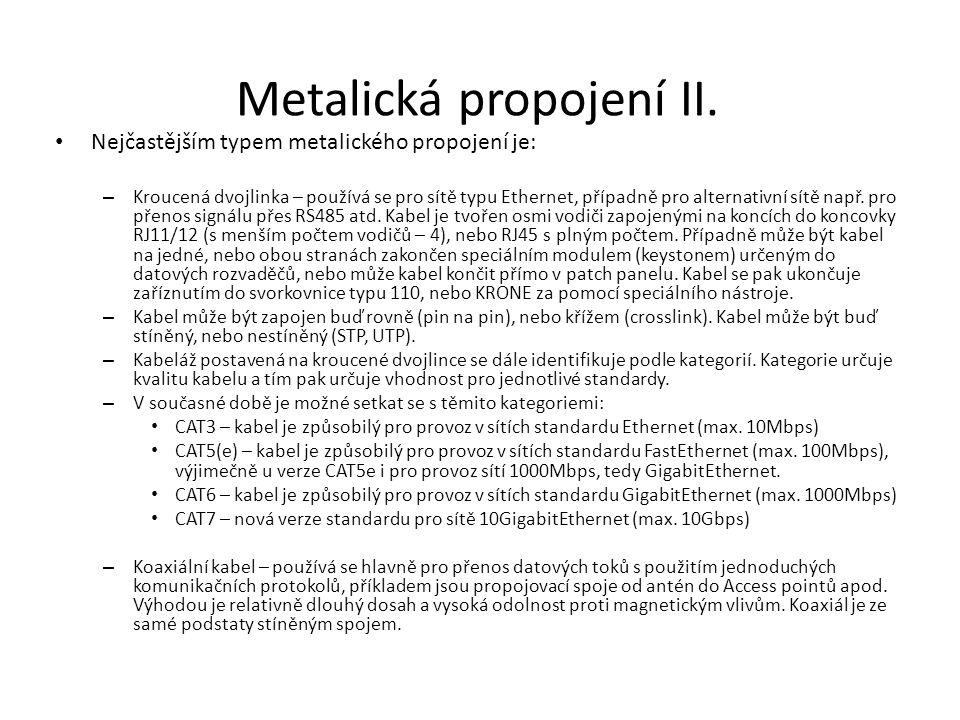 Metalická propojení II. Nejčastějším typem metalického propojení je: – Kroucená dvojlinka – používá se pro sítě typu Ethernet, případně pro alternativ