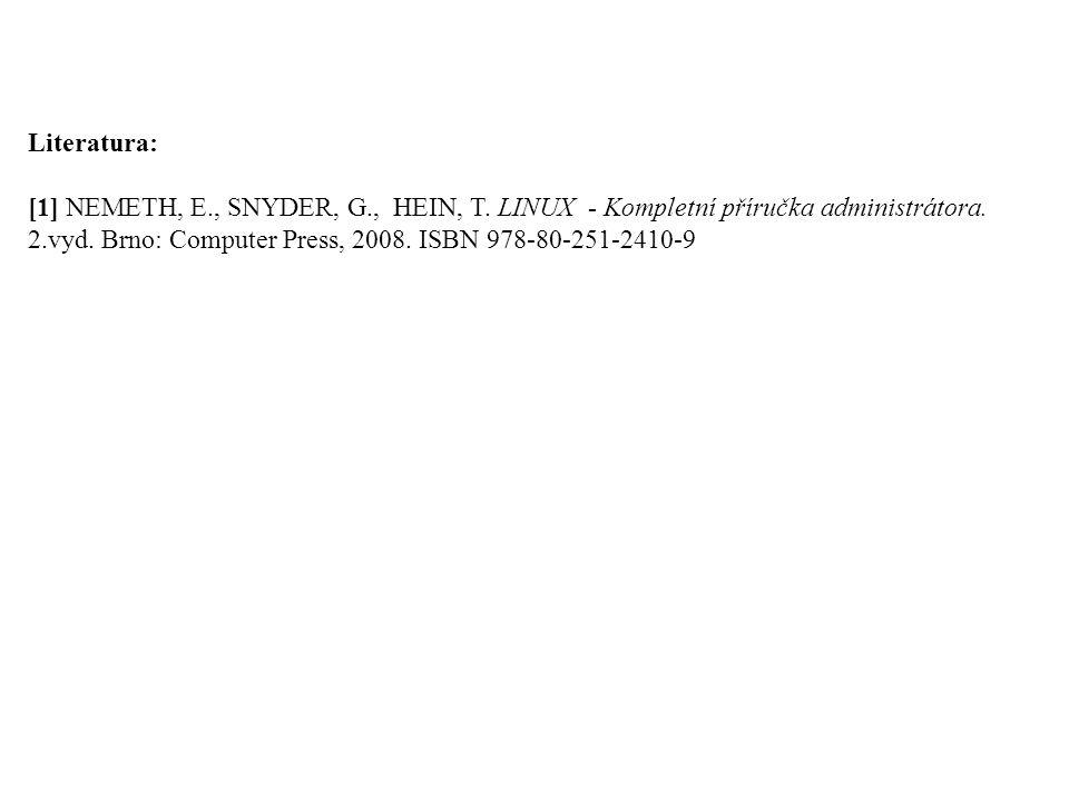Literatura: [1] NEMETH, E., SNYDER, G., HEIN, T. LINUX - Kompletní příručka administrátora. 2.vyd. Brno: Computer Press, 2008. ISBN 978-80-251-2410-9