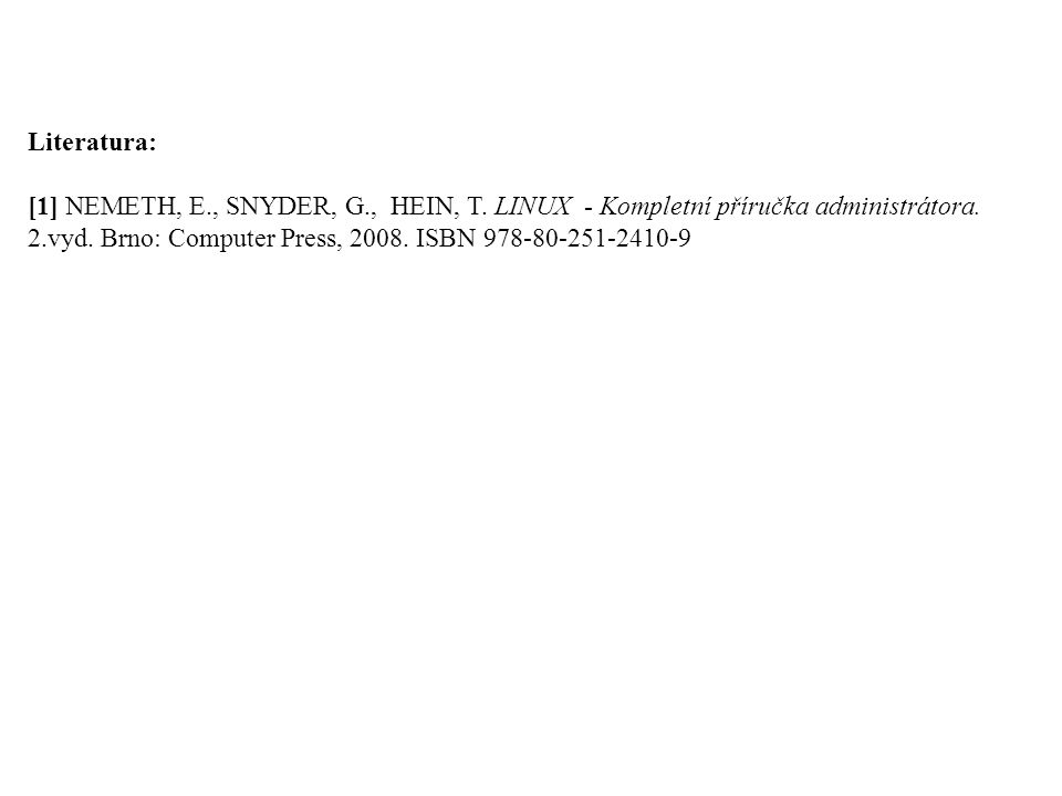 Literatura: [1] NEMETH, E., SNYDER, G., HEIN, T. LINUX - Kompletní příručka administrátora.