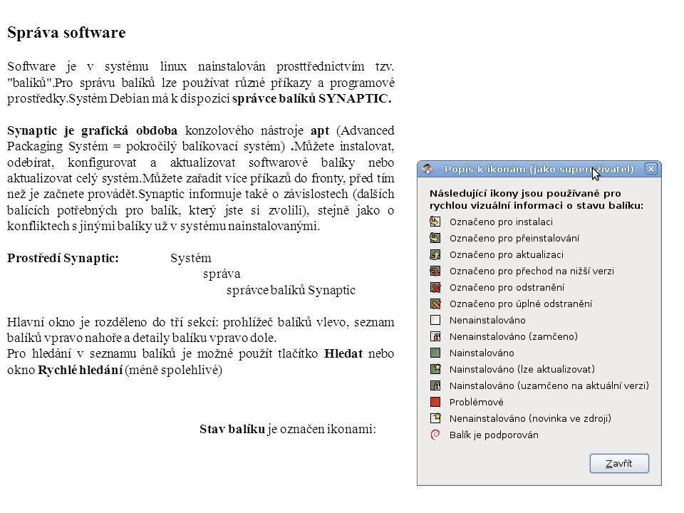 Správa software Software je v systému linux nainstalován prosttřednictvím tzv.