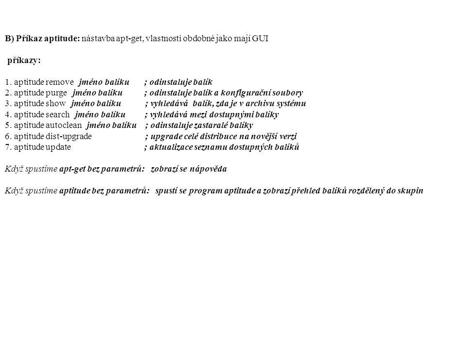 B) Příkaz aptitude: nástavba apt-get, vlastnosti obdobné jako mají GUI příkazy: 1.