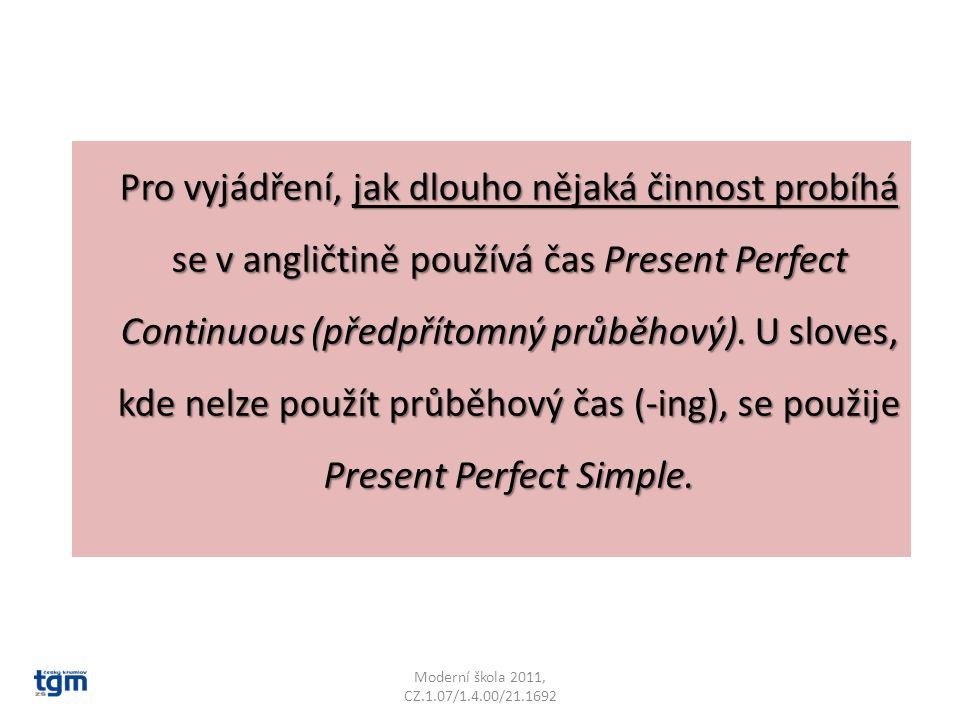 Pro vyjádření, jak dlouho nějaká činnost probíhá se v angličtině používá čas Present Perfect Continuous (předpřítomný průběhový).