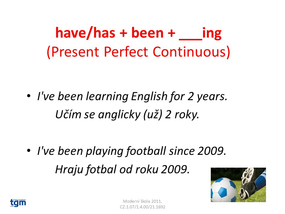 have/has + been + ___ing (Present Perfect Continuous) I ve been learning English for 2 years.