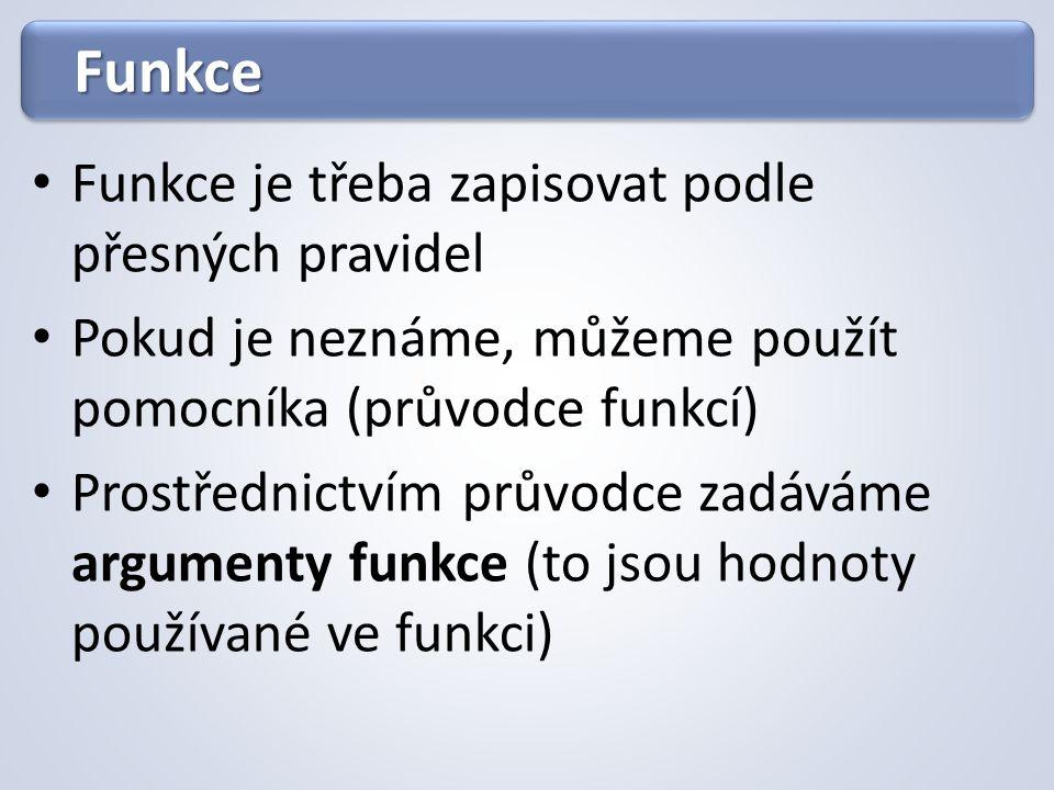 FunkceFunkce Funkce je třeba zapisovat podle přesných pravidel Pokud je neznáme, můžeme použít pomocníka (průvodce funkcí) Prostřednictvím průvodce za