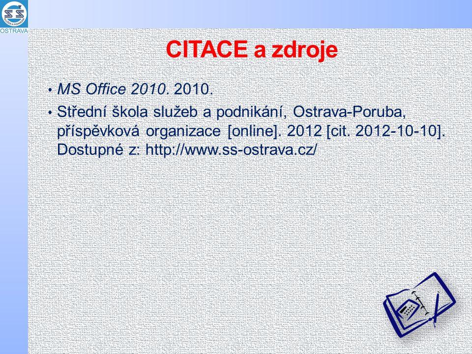 CITACE a zdroje MS Office 2010. 2010. Střední škola služeb a podnikání, Ostrava-Poruba, příspěvková organizace [online]. 2012 [cit. 2012-10-10]. Dostu