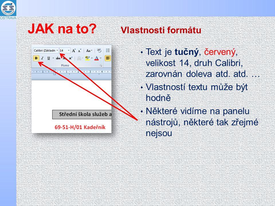 Text je tučný, červený, velikost 14, druh Calibri, zarovnán doleva atd. atd. … Vlastností textu může být hodně Některé vidíme na panelu nástrojů, někt