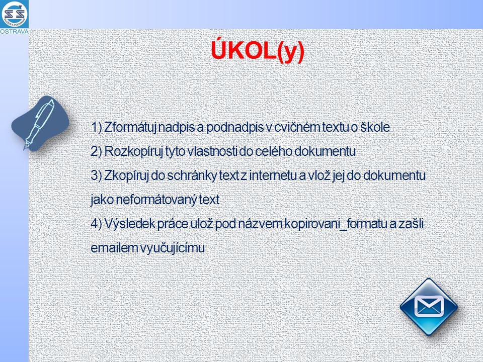 1) Zformátuj nadpis a podnadpis v cvičném textu o škole 2) Rozkopíruj tyto vlastnosti do celého dokumentu 3) Zkopíruj do schránky text z internetu a v