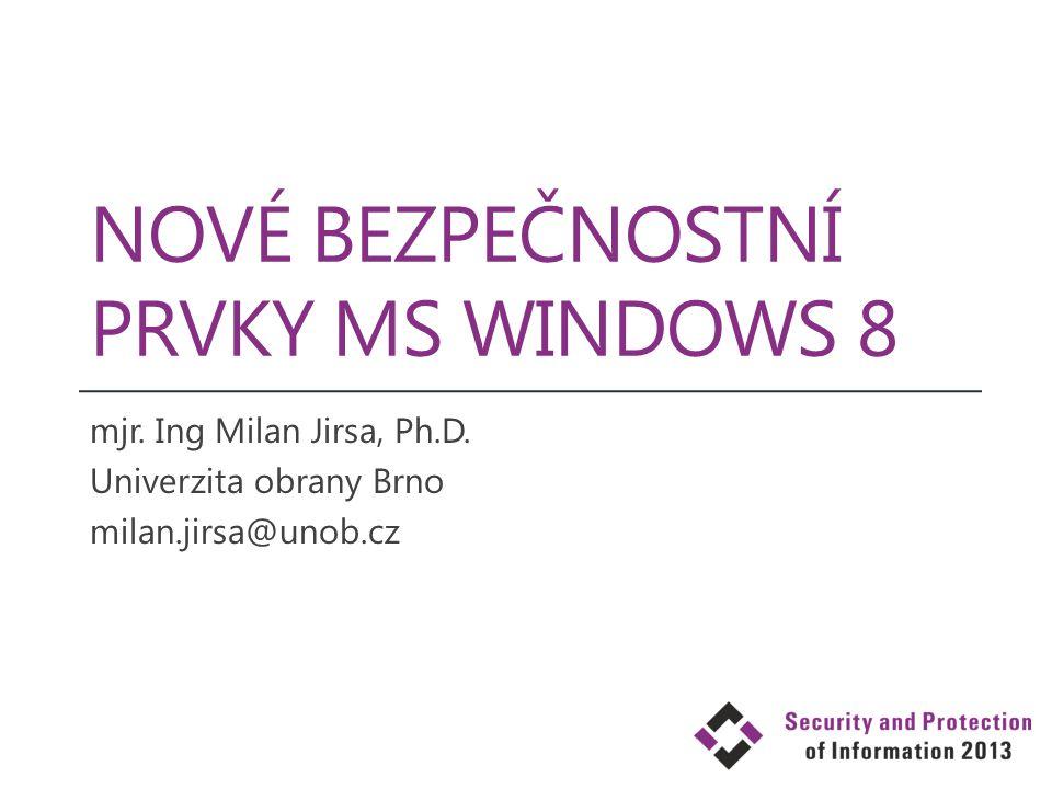 NOVÉ BEZPEČNOSTNÍ PRVKY MS WINDOWS 8 mjr. Ing Milan Jirsa, Ph.D. Univerzita obrany Brno milan.jirsa@unob.cz