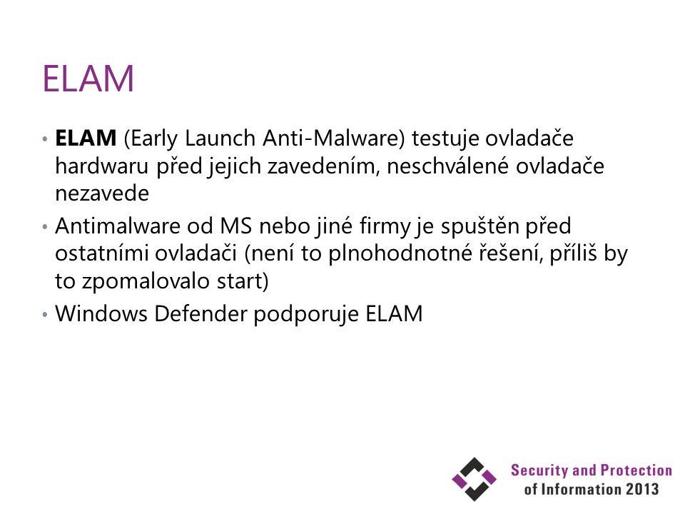 ELAM ELAM (Early Launch Anti-Malware) testuje ovladače hardwaru před jejich zavedením, neschválené ovladače nezavede Antimalware od MS nebo jiné firmy