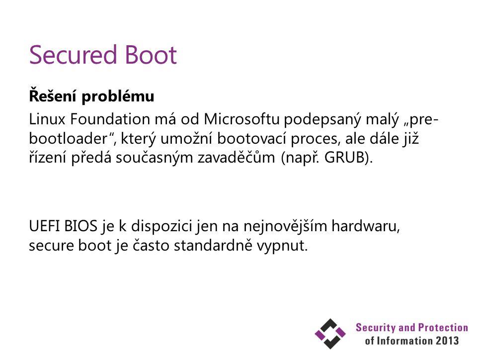 """Secured Boot Řešení problému Linux Foundation má od Microsoftu podepsaný malý """"pre- bootloader"""", který umožní bootovací proces, ale dále již řízení př"""