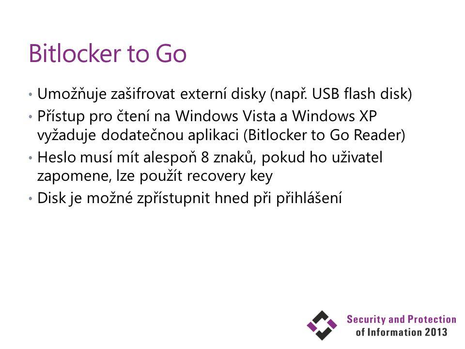 Bitlocker to Go Umožňuje zašifrovat externí disky (např. USB flash disk) Přístup pro čtení na Windows Vista a Windows XP vyžaduje dodatečnou aplikaci
