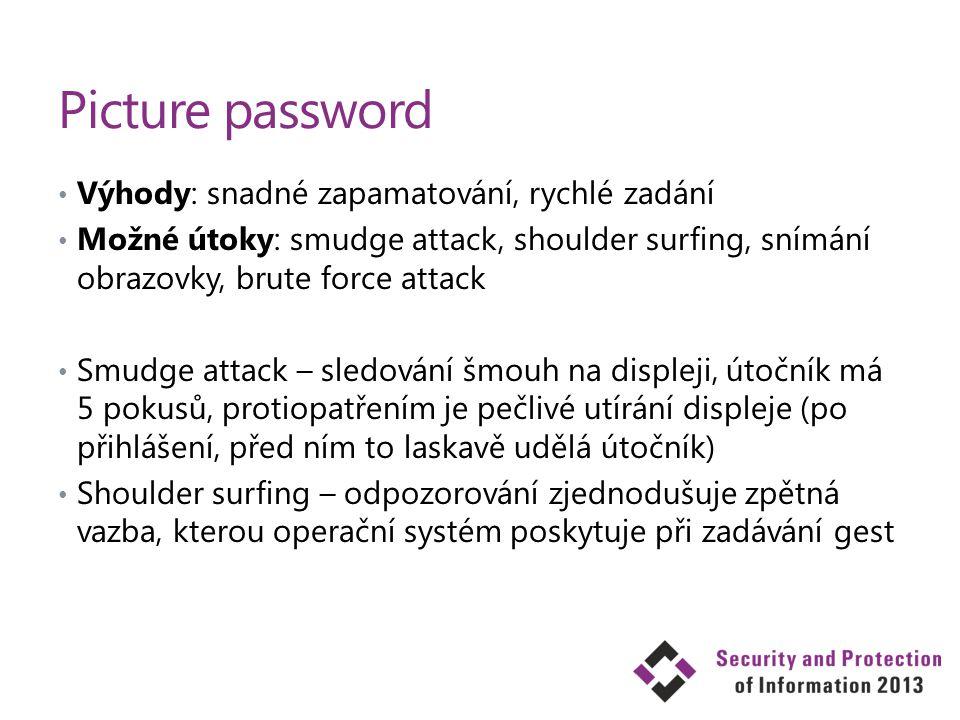Picture password Výhody: snadné zapamatování, rychlé zadání Možné útoky: smudge attack, shoulder surfing, snímání obrazovky, brute force attack Smudge