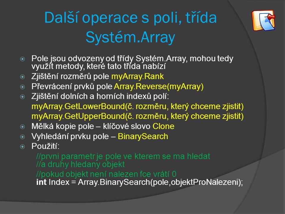 Další operace s poli, třída Systém.Array  Pole jsou odvozeny od třídy Systém.Array, mohou tedy využít metody, které tato třída nabízí  Zjištění rozm