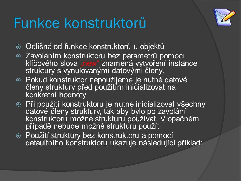 """Funkce konstruktorů  Odlišná od funkce konstruktorů u objektů  Zavoláním konstruktoru bez parametrů pomocí klíčového slova """"new"""" znamená vytvoření i"""
