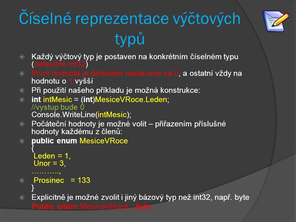 Číselné reprezentace výčtových typů  Každý výčtový typ je postaven na konkrétním číselném typu (defaultně int32)  První hodnota je defaultně nastave
