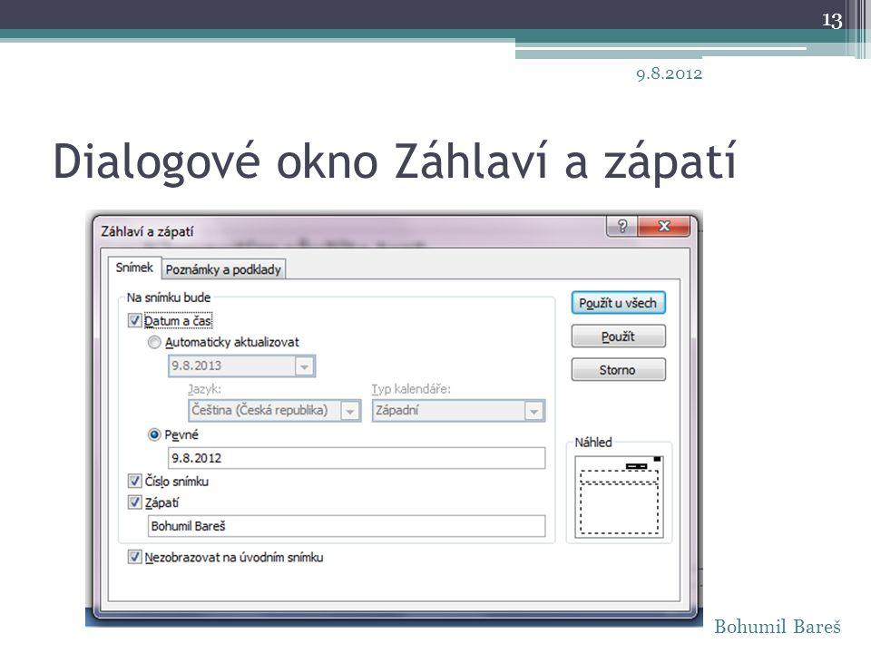 Dialogové okno Záhlaví a zápatí 13 9.8.2012 Bohumil Bareš