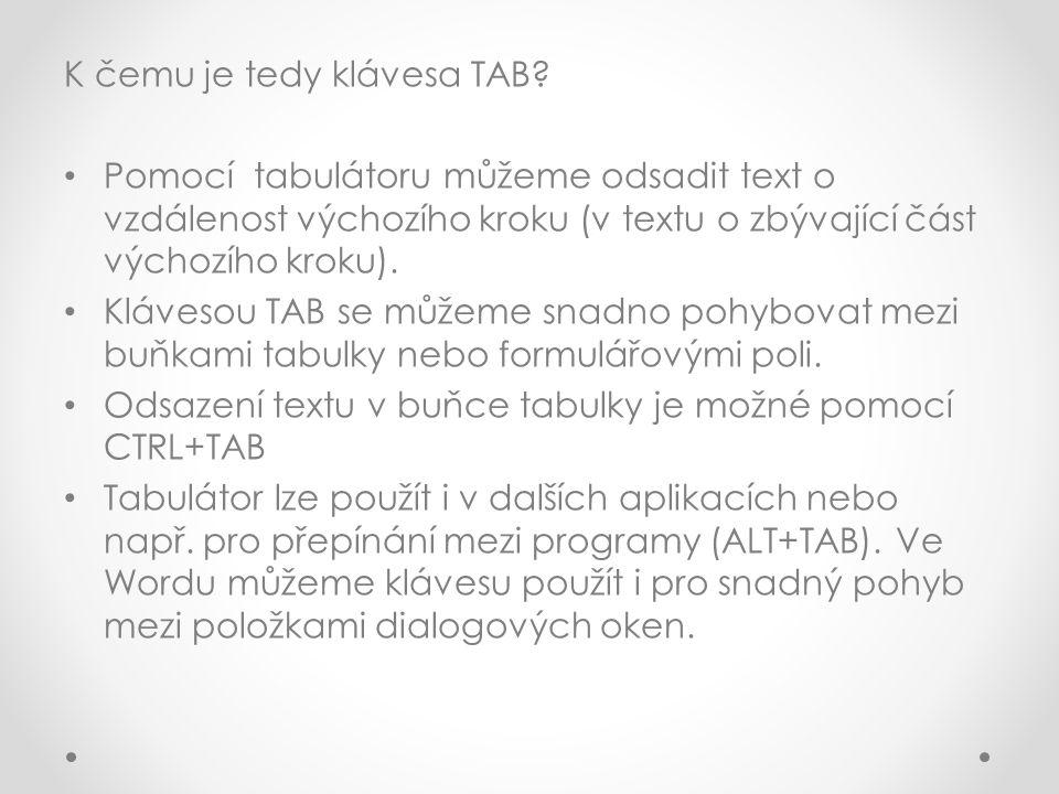 K čemu je tedy klávesa TAB? Pomocí tabulátoru můžeme odsadit text o vzdálenost výchozího kroku (v textu o zbývající část výchozího kroku). Klávesou TA