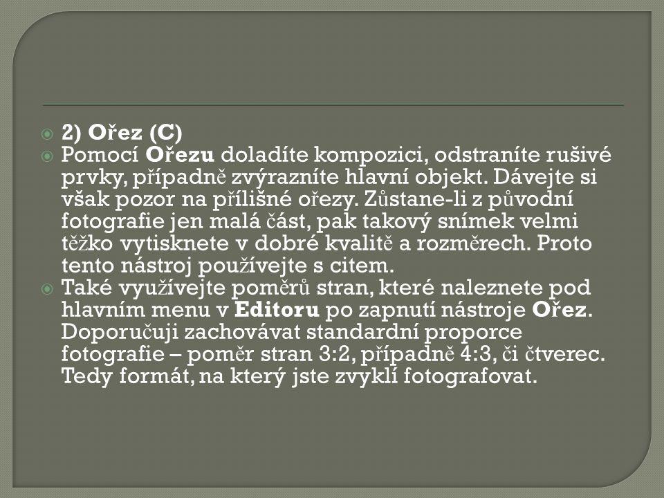  2) O ř ez (C)  Pomocí O ř ezu doladíte kompozici, odstraníte rušivé prvky, p ř ípadn ě zvýrazníte hlavní objekt.