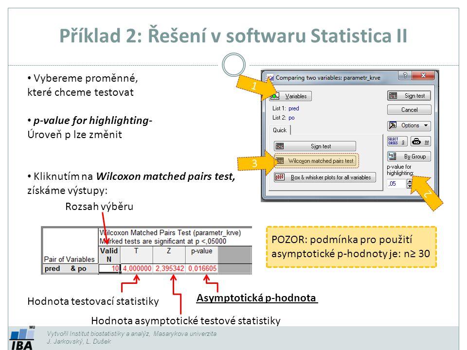 Příklad 2: Řešení v softwaru Statistica II Vytvořil Institut biostatistiky a analýz, Masarykova univerzita J. Jarkovský, L. Dušek Vybereme proměnné, k